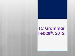 1C Grammar Feb28 th , 2012