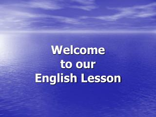Welcome  to our  English Lesson