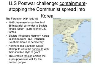 U.S Postwar challenge:  containment - stopping the Communist spread into Korea
