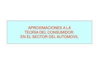 APROXIMACIONES A LA TEORIA DEL CONSUMIDOR  EN EL SECTOR DEL AUTOMOVIL