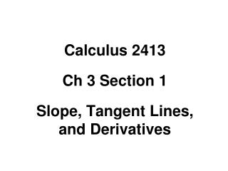 Calculus 2413 Ch 3 Section 1 Slope, Tangent Lines, and Derivatives