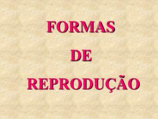 FORMAS             DE  REPRODU  O