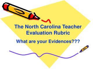 The North Carolina Teacher Evaluation Rubric What are your Evidences???