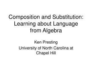 Composition and Substitution: Learning about Language from Algebra