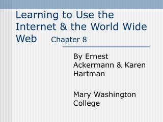 Learning to Use the Internet & the World Wide Web     Chapter 8