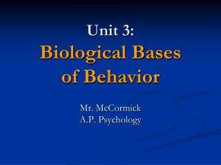 Unit 3: Biological Bases  of Behavior