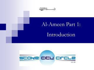 Al-Ameen Part 1: Introduction
