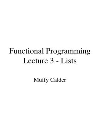 Functional Programming Lecture 3 - Lists