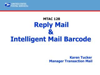 MTAC 128  Reply Mail  Intelligent Mail Barcode            Karen Tucker     Manager Transaction Mail
