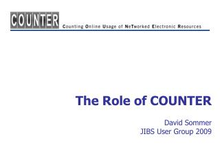 The Role of COUNTER  David Sommer JIBS User Group 2009