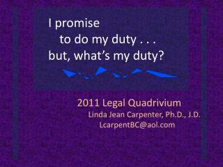 2011 Legal Quadrivium Linda Jean Carpenter, Ph.D., J.D. LcarpentBC@aol