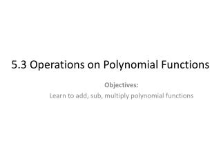 5.3  Operations on Polynomial Functions