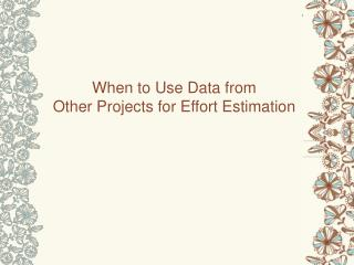 When to Use Data from  Other Projects for Effort Estimation