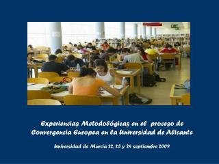 Experiencias Metodológicas en el  proceso de Convergencia Europea en la Universidad de Alicante