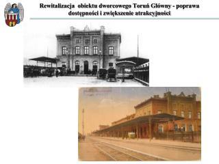 Rewitalizacja  obiektu dworcowego Toruń Główny - poprawa dostępności i zwiększenie atrakcyjności