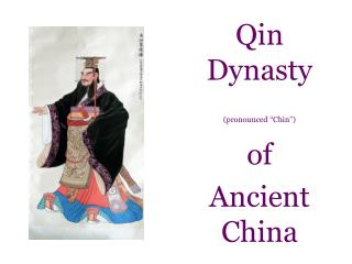 "Qin Dynasty (pronounced ""Chin"") of  Ancient China"