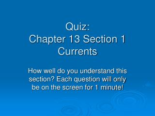 Quiz: Chapter 13 Section 1 Currents