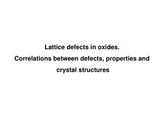 Lattice defects in oxides.  Correlations between defects, properties and  crystal structures