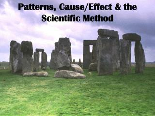 Patterns, Cause/Effect & the Scientific Method