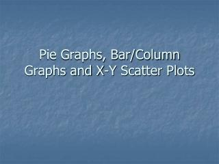 Pie Graphs, Bar/Column Graphs and X-Y Scatter Plots