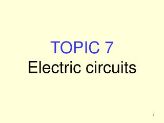TOPIC 7 Electric circuits