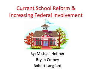 Current School Reform & Increasing Federal Involvement