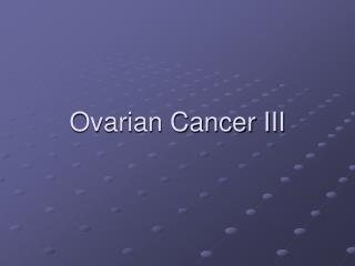Ovarian Cancer III