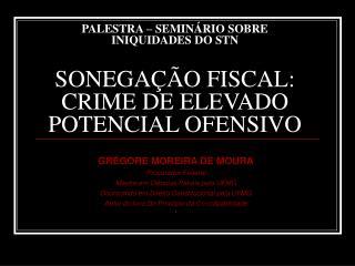 GR�GORE MOREIRA DE MOURA Procurador Federal Mestre em Ci�ncias Penais pela UFMG