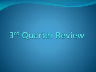 3 rd  Quarter Review