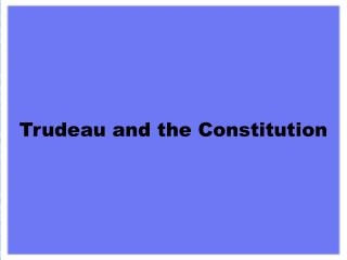 Trudeau and the Constitution