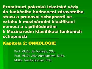 Prof. MUDr. Jiří Vorlíček, CSc. Prof. MUDr. Jitka Abrahámová, DrSc. MUDr. Tomáš Büchler, PhD.
