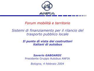 Saverio GABOARDI Presidente Gruppo Autobus ANFIA Bologna, 4 febbraio 2004
