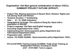 Organization: Viet Nam general confederation of labour (VGCL) SUMMARY PROJECT OUTLINE (SPROUT)