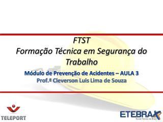 Módulo de Prevenção de Acidentes – AULA 3 Prof.ª  Cleverson Luis  Lima de Souza