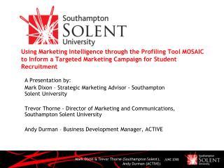 A Presentation by:  Mark Dixon – Strategic Marketing Advisor - Southampton Solent University