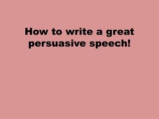 How to write a great persuasive speech!