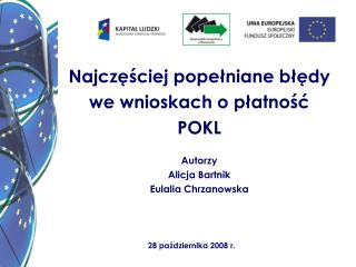 Najczęściej popełniane błędy  we wnioskach o płatność  POKL Autorzy Alicja Bartnik