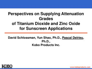 Perspectives on Supplying Attenuation Grades  of Titanium Dioxide and Zinc Oxide  for Sunscreen Applications  David Schl