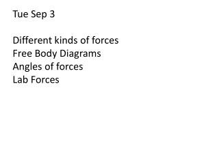 Tue Sep  3 Different kinds of forces Free Body Diagrams Angles of forces Lab Forces