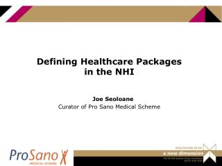 Defining Healthcare Packages in the NHI Joe Seoloane Curator of Pro Sano Medical Scheme