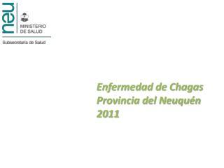 Enfermedad de Chagas  Provincia del Neuquén 2011