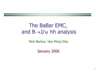 The BaBar EMC,  and B J/ hh analysis