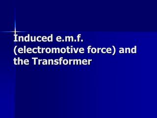 Induced e.m.f. (electromotive force) and the Transformer