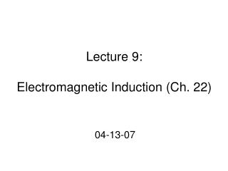 Lecture 9:  Electromagnetic Induction (Ch. 22)