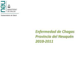 Enfermedad de Chagas  Provincia del Neuquén 2010-2011
