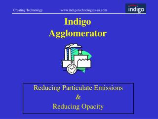 Indigo  Agglomerator