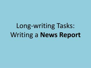 Long-writing Tasks: Writing a  News Report