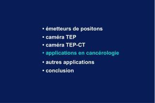 • émetteurs de positons • caméra TEP • caméra TEP-CT • applications en cancérologie