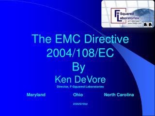 The EMC Directive 2004/108/EC By  Ken DeVore Director, F-Squared Laboratories