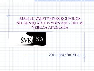 ŠIAULIŲ VALSTYBINĖS KOLEGIJOS STUDENTŲ ATSTOVYBĖS 2010 -  20 11 M. VEIKLOS ATASKAITA